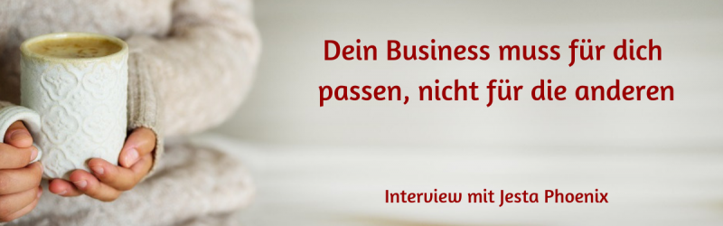 Mach dir dein Business, wie es für DICH passt - Interview mit Jesta Phoenix